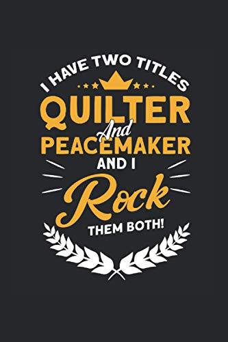 I Have Two Titles Quilter And Piecmaker I Rock Both: Quilten & Näherin Notizbuch 6\'x9\' Patchwork Geschenk Für Quilter