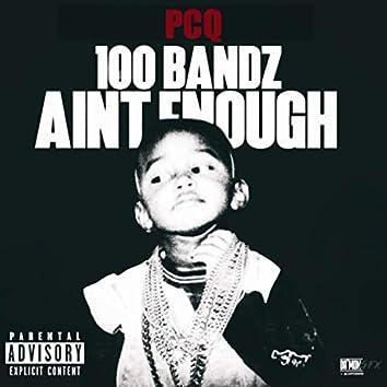 100 Bandz Aint Enough