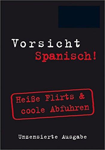 Vorsicht Spanisch! Heiße Flirts & coole Abfuhren