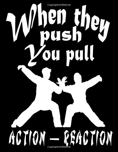 When They Push You Pull. Action - Reaction: Martial Art Training Diary: Training Journal For Judo, Karate, Jujitsu, Aikido, Kung fu, Hapkido. Training ... Kids, Men and Women Perfect Gift For Coach