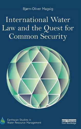 International Water Law and the Quest for Common Security (Earthscan Studies in Water Resource Management)