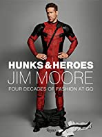 Hunks & Heroes: Four Decades of Fashion at GQ (Jim Moore: The GQ Years)