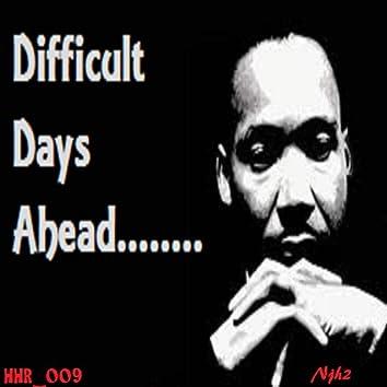 Difficult Days Ahead