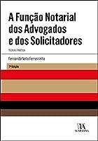 A Função Notarial dos Advogados e dos Solicitadores (Portuguese Edition)