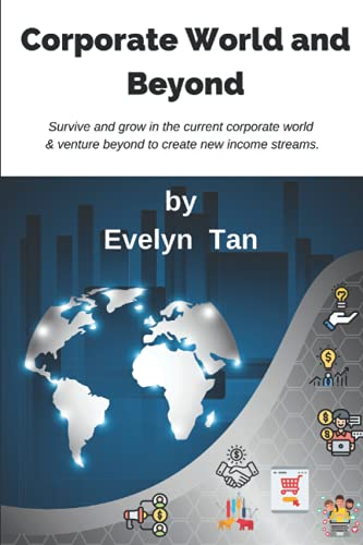 Corporate World and Beyond: Survive and grow in the current corporate world and venture beyond to create new income streams