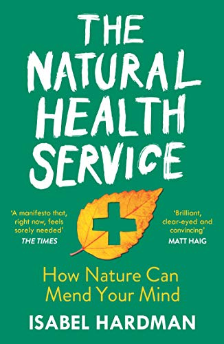 The Natural Health Service: How Nature Can Mend Your Mind (English Edition)