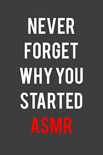 Never forget why you started Asmr: Notebook Gift For Girls Boys Women, Men, Friends, Sister, And Kids, NotePad Lined pages, 6.9 inches,120 pages, White paper Journal