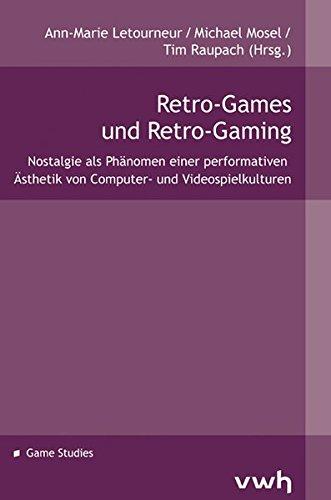 Retro-Games und Retro-Gaming: Nostalgie als Phänomen einer performativen Ästhetik von Computer- und Videospielkulturen