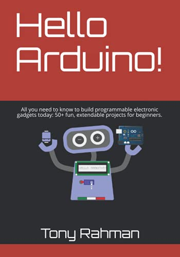 Hello Arduino!: All you need to know to build programmable electronic gadgets today: 50+ fun, extendable projects for beginners.