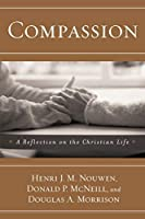 Compassion: A Reflection on the Christian Life by Henri J.M. Nouwen Donald P. Mcneill Douglas A. Morrison(2006-01-17)