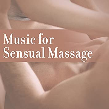 Music for Sensual Massage – Sexy Music for Romantic Moments, Erotic Massage, Night Relaxation, Tantric Music