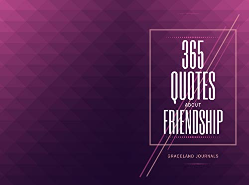 365 Quotes About Friendship: Inspirational Words for Friends, To Learn Friendship and Making New Friends, World Friendship Day, Gifts to Men, Women, Adults, ... Thanksgiving, (Quotes Book Book 6)