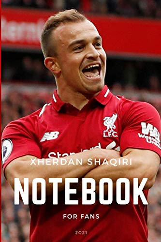 Xherdan Shaqiri NoteBook For Fans 2021: Notebook : Xherdan Shaqiri Notebook Perfect for School, Diary, Journal, Perfect Gift (Anglais). Size 15.2x22.9 cm (6x9 inches) 120 Pages.