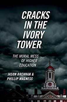 Cracks in the Ivory Tower: The Moral Mess of Higher Education by [Jason Brennan, Phillip Magness]