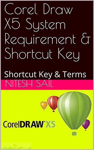 Corel Draw X5 System Requirement & Shortcut Key: Shortcut Key & Terms (English Edition)