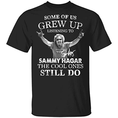 Some of Us Grew Up Listening to Sammy_Hagar The Cool Ones Still Do Unisex T-Shirt Black