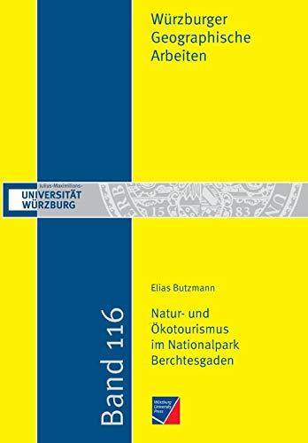 Natur- und Ökotourismus im Nationalpark Berchtesgaden: Eine segment- und produktspezifische Analyse unter Anwendung der Product-based Typology for ... Tourism (Würzburger Geographische Arbeiten)