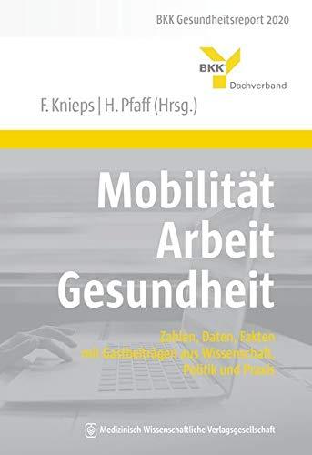 Mobilität – Arbeit – Gesundheit: Zahlen, Daten, Fakten – mit Gastbeiträgen aus Wissenschaft, Politik und Praxis. BKK Gesundheitsreport 2020