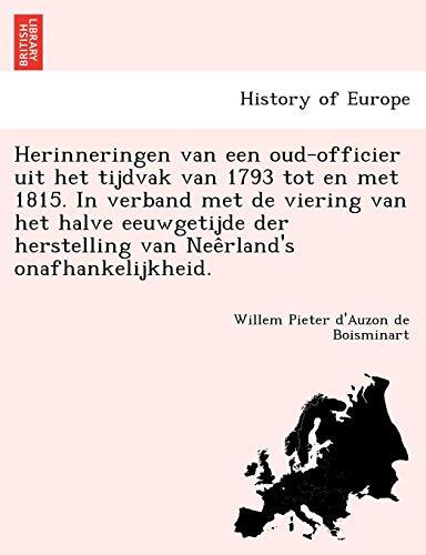 Herinneringen Van Een Oud-Officier Uit Het Tijdvak Van 1793 Tot En Met 1815. in Verband Met de Viering Van Het Halve Eeuwgetijde Der Herstelling Van Nee Rland's Onafhankelijkheid.