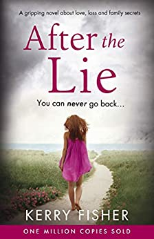 After the Lie: A gripping novel about love, loss and family secrets by [Kerry Fisher]
