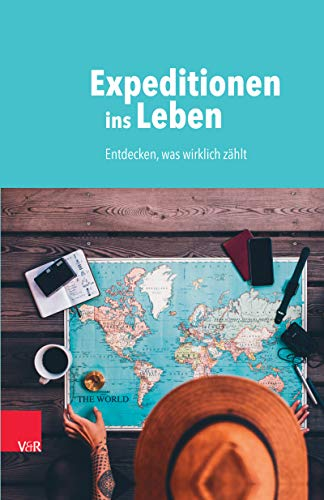 Expeditionen ins Leben: Entdecken, was wirklich zählt (German Edition)