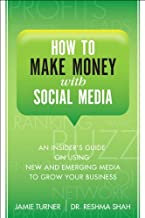 How to Make Money with Social Media: An Insider's Guide on Using New and Emerging Media to Grow Your Business