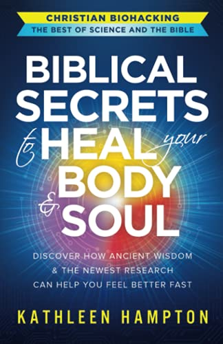 Compare Textbook Prices for Biblical Secrets to Heal Your Body & Soul: Discover How Ancient Wisdom & the Newest Research Can Help You Feel Better Fast Christian Biohacking: The Best of Science and the Bible  ISBN 9798521317257 by Hampton, Kathleen,Partow, Donna