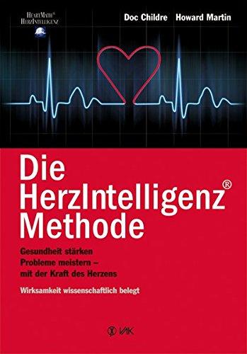 Die HerzIntelligenz(R)-Methode: Gesundheit stärken, Probleme meistern - mit der Kraft des Herzens (HeartMath - HerzIntelligenz)