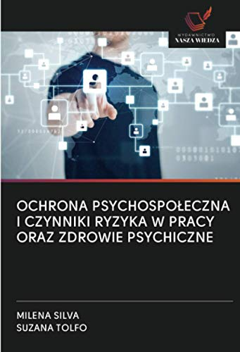 OCHRONA PSYCHOSPOŁECZNA I CZYNNIKI RYZYKA W PRACY ORAZ ZDROWIE PSYCHICZNE