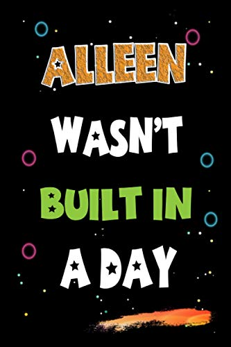 Alleen Wasn't Built in a Day: Lined Notebook, Journal Gift for Alleen. Funny Birthday Name, Christmas and Thanksgiving Customize Diary Gift Idea for Alleen