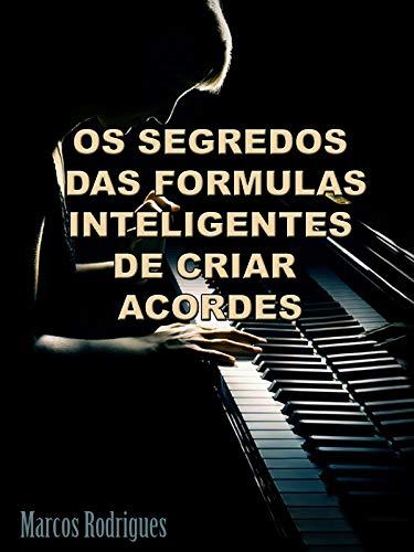 Os Segredos das fórmulas inteligentes de criar Acordes : Dicionário de acordes para piano , teclado (Portuguese Edition)