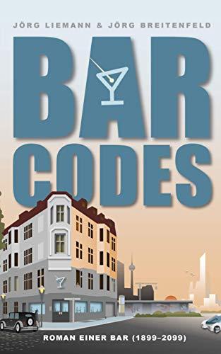 Bar Codes: Roman einer Bar (mit 50 Cocktailrezepten im Anhang)