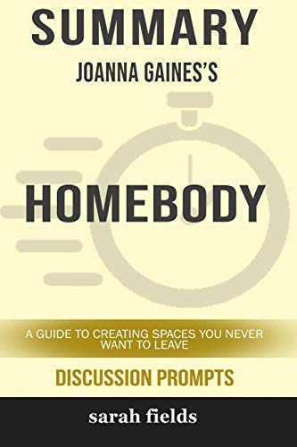 Summary: Joanna Gaines' Homebody: A Guide to Creating Spaces You Never Want to Leave (Discussion Prompts)