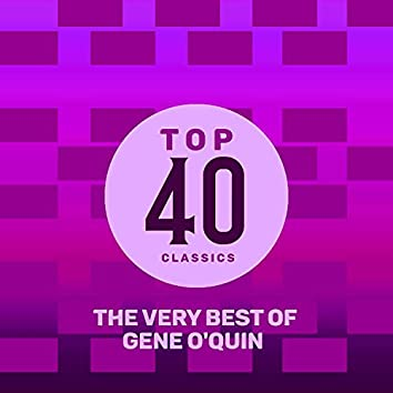 Top 40 Classics - The Very Best of Gene O'Quin