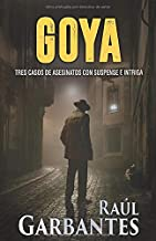 Goya: Tres casos de suspenso e intriga (Spanish Edition)