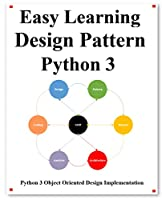 Easy Learning Design Patterns Python 3: Reusable Object-Oriented Software Front Cover
