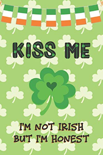 Kiss Me - I'm Not Irish But I'm Honest: St Patrick's Day Gifts: Personalised Notebook | Novelty Lined Paper Paperback Journal Gift for Writing, Sketching or Drawing