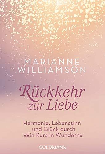 Rückkehr zur Liebe: Harmonie, Lebenssinn und Glück durch