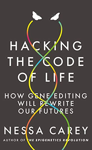 Hacking the Code of Life: How gene editing will rewrite our futures (Hot Science) (English Edition)