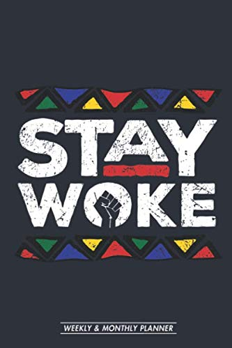 Weekly & Monthly Planner: Stay Woke Black History Month Pride Panthers One Year 6 x 9 Planner and Organizer: Calendar Schedule + Agenda | Inspirational Quotes