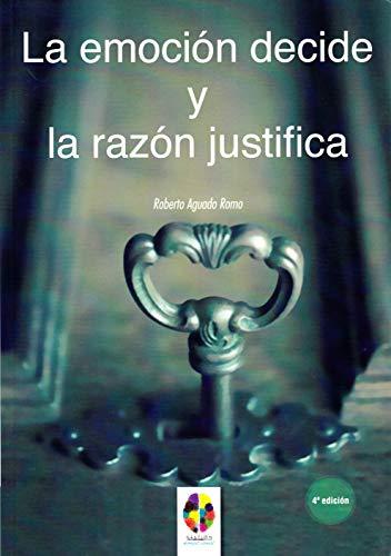 La Emoción decide y la Razón justifica (Gestión Emocional) (Spanish Edition)