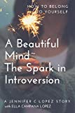A Beautiful Mind~ The Spark in Introversion: How to Belong to Yourself