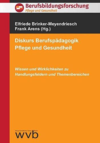 Diskurs Berufspädagogik Pflege und Gesundheit: Wissen und Wirklichkeiten zu Handlungsfeldern und Themenbereichen (Berufsbildungsforschung)