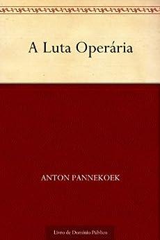 A Luta Operária por [Anton Pannekoek, UTL]