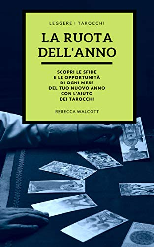 La Ruota dell'Anno: Scopri le Sfide e le Opportunità di ogni Mese del Tuo Nuovo Anno con l'aiuto dei Tarocchi (Italian Edition)