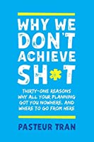 Why We Don't Achieve Sh*t
