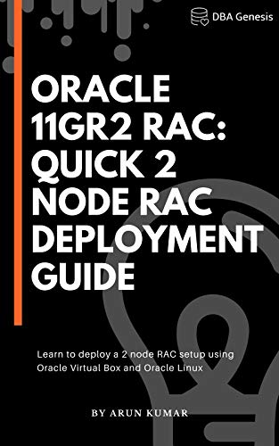 Oracle 11gR2 RAC - Quick 2-Node RAC Deployment Guide: Learn to deploy a 2 node RAC setup using Oracle Virtual Box and Oracle Linux (English Edition)
