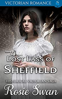 The Lost Lass of Sheffield: Victorian Romance by [Rosie Swan]