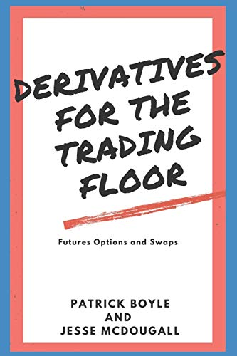 Derivatives for the Trading Floor: Futures, Options and Swaps (For The Trading Floor Series, Band 2)