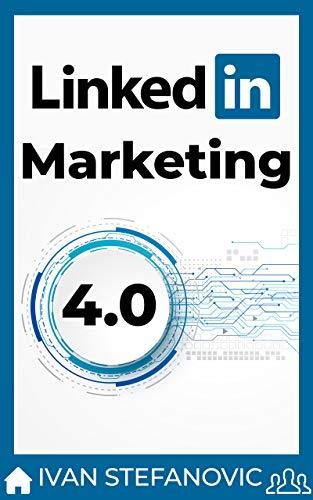 LinkedIn Marketing 4.0: Schritt für Schritt, Thema für Thema, Tool für Tool: mehr...